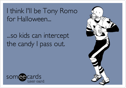 I think I'll be Tony Romo