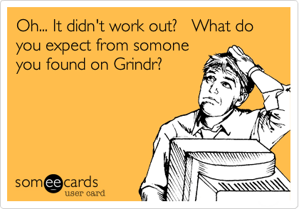 Oh... It didn't work out?   What do you expect from somone