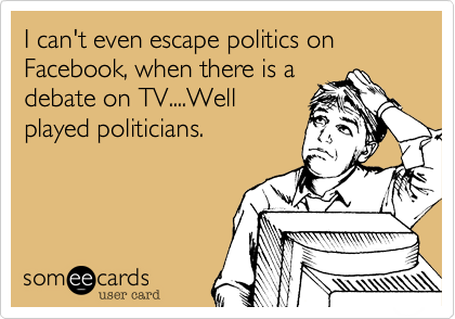 I can't even escape politics on Facebook, when there is a