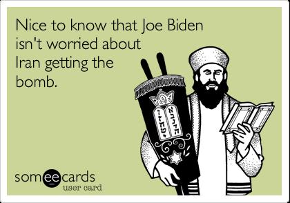 Nice to know that Joe Bidenisn't worried aboutIran getting thebomb.