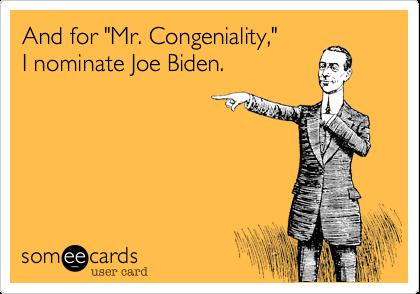 "And for ""Mr. Congeniality,""I nominate Joe Biden."