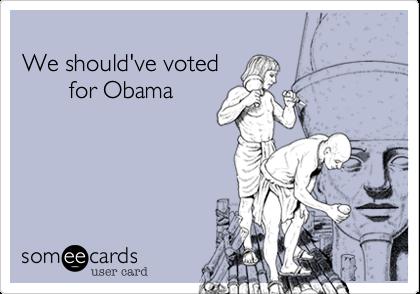 We should've voted        for Obama