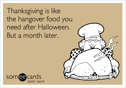 Thanksgiving is like 