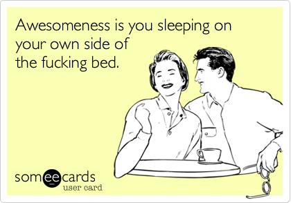 Awesomeness is you sleeping on your own side of