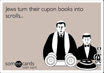 Jews turn their cupon books into scrolls...