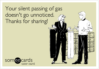 Your silent passing of gasdoesn't go unnoticed.Thanks for sharing!
