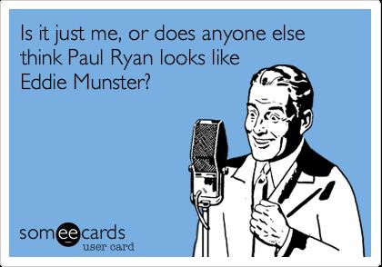 Is it just me, or does anyone else think Paul Ryan looks likeEddie Munster?