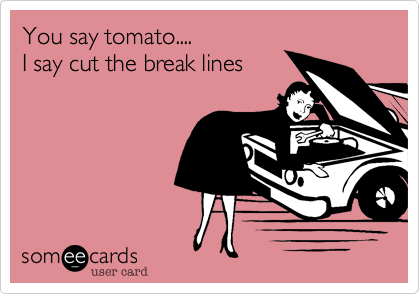 You say tomato....I say cut the break lines