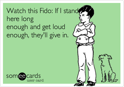 Watch this Fido: If I stand