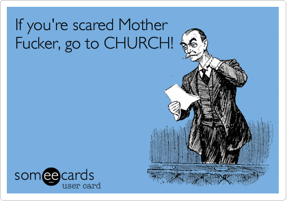 If you're scared Mother