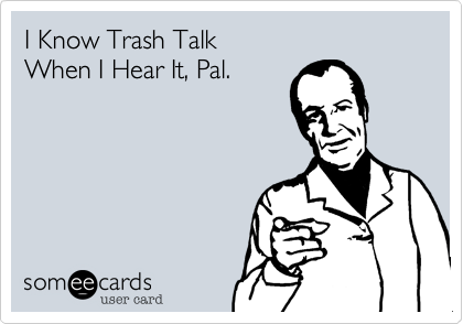 I Know Trash Talk 