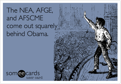 The NEA, AFGE,and AFSCME come out squarely behind Obama.
