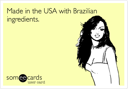 Made in the USA with Brazilian ingredients.