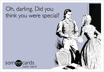 Oh, darling. Did you