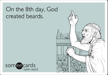 On the 8th day, Godcreated beards.