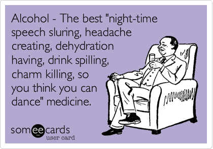 "Alcohol - The best ""night-time speech sluring, headache