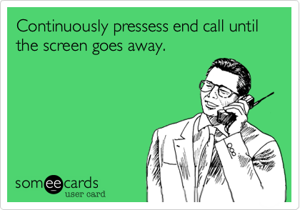 Continuously pressess end call until the screen goes away.