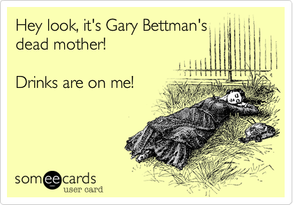 Hey look, it's Gary Bettman's dead mother! Drinks are on me!