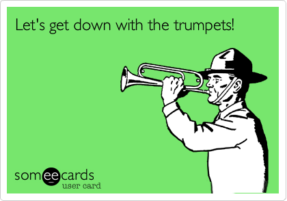 Let's get down with the trumpets!