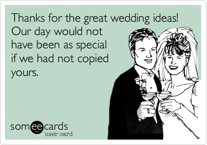 Thanks for the great wedding ideas!  Our day would not 