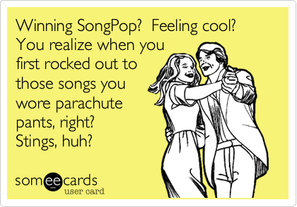 Winning SongPop?  Feeling cool? You realize when you
