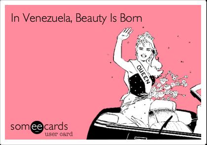 In Venezuela, Beauty Is Born