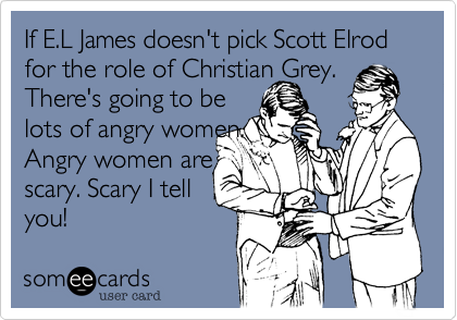 If E.L James doesn't pick Scott Elrod for the role of Christian Grey. There's going to be