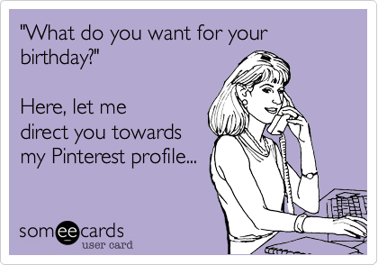 """What do you want for your birthday?""  