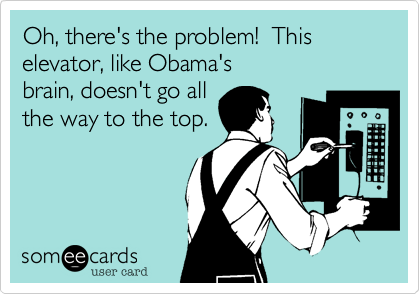 Oh, there's the problem!  This elevator, like Obama's