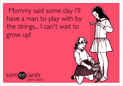 Mommy said some day I'll