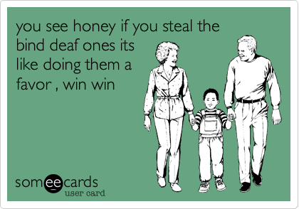 you see honey if you steal the