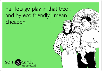 na , lets go play in that tree ,