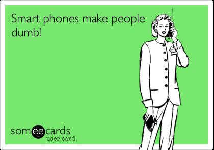 Smart phones make peopledumb!