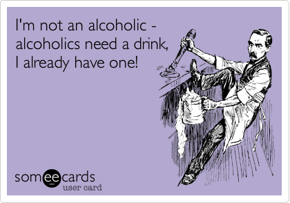 I'm not an alcoholic -