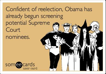 Confident of reelection, Obama hasalready begun screeningpotential SupremeCourtnominees.