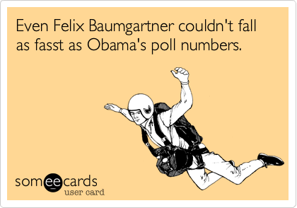 Even Felix Baumgartner couldn't fall as fasst as Obama's poll numbers.