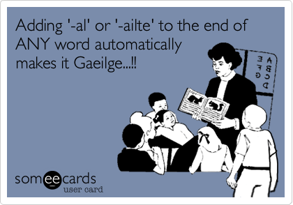 Adding '-al' or '-ailte' to the end of ANY word automatically