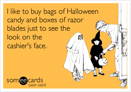 I like to buy bags of Halloween candy and boxes of razor