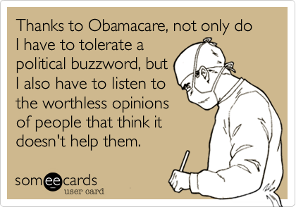 Thanks to Obamacare, not only do I have to tolerate a