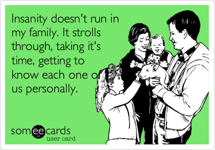 Insanity doesn't run in
