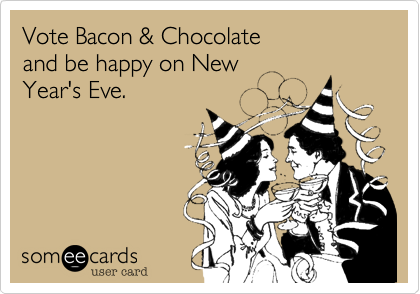 Vote Bacon & Chocolate