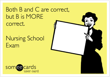 Both B and C are correct,but B is MOREcorrect.Nursing SchoolExam