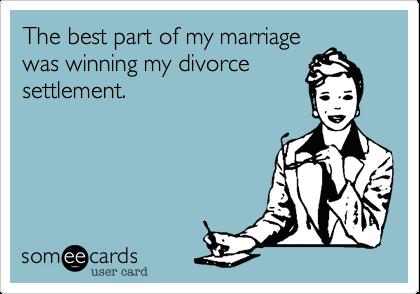 The best part of my marriagewas winning my divorcesettlement.