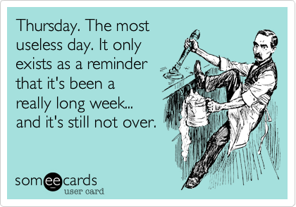 Thursday. The most