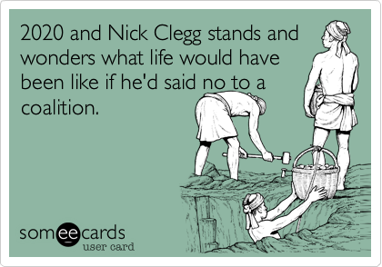 2020 and Nick Clegg stands and