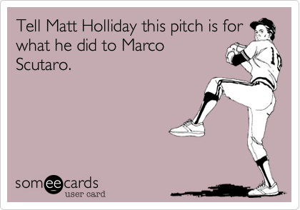 Tell Matt Holliday this pitch is for