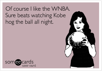 Of course I like the WNBA.