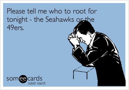 Please tell me who to root for tonight - the Seahawks or the