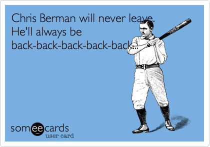 Chris Berman will never leave.