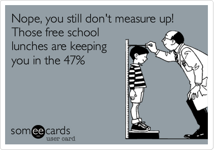 Nope, you still don't measure up!  Those free school